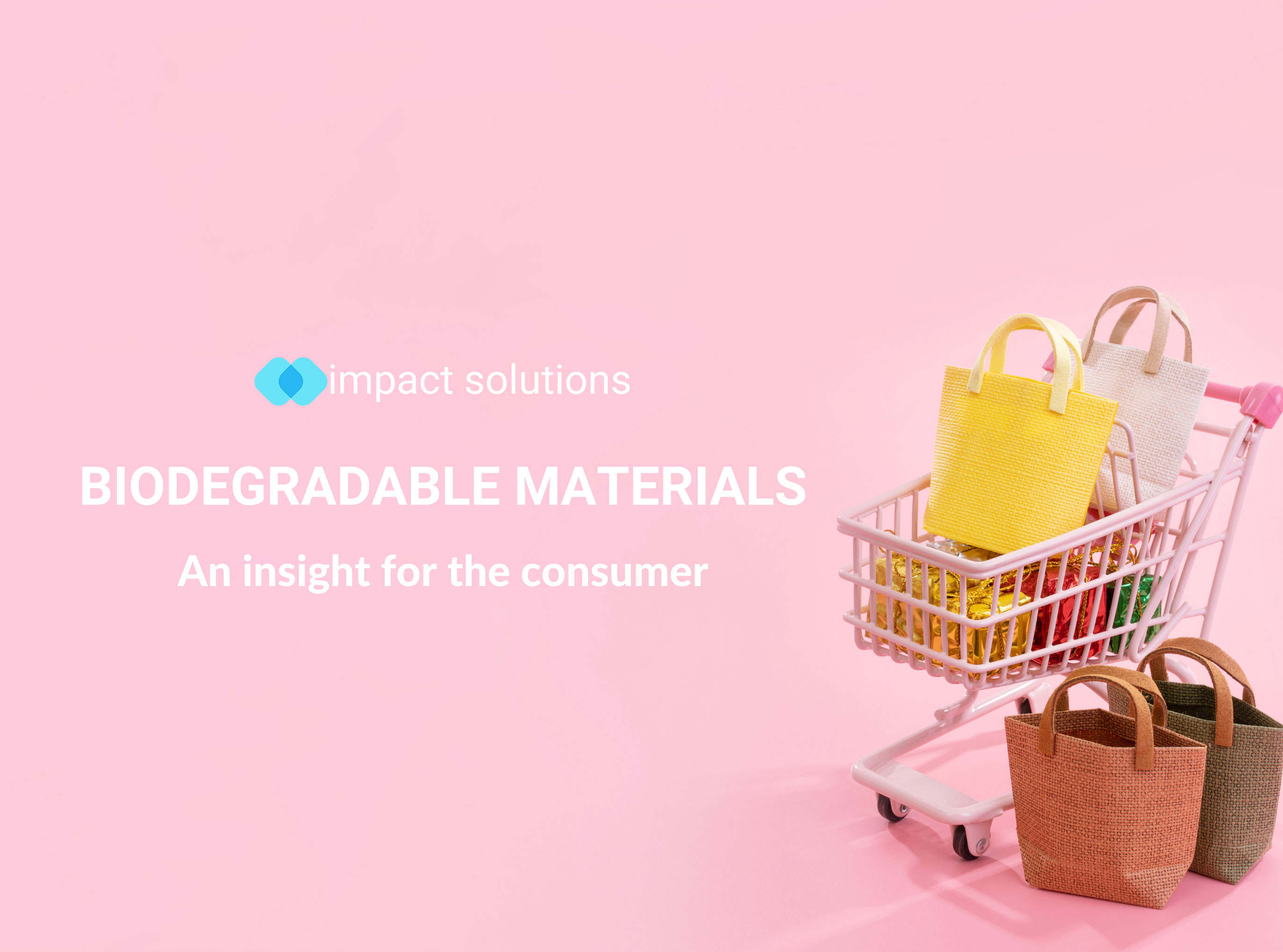 BIODEGRADABLE MATERIALS: AN INSIGHT FOR THE CONSUMER